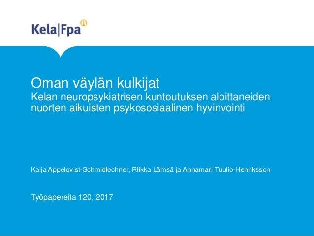 Oman väylän kulkijat Kelan neuropsykiatrisen kuntoutuksen aloittaneiden nuorten aikuisten psykososiaalinen hyvinvointi Kai...
