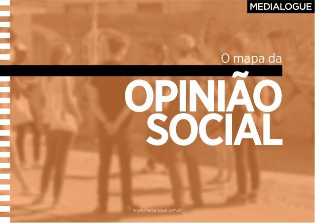 www.medialogue.com.br O mapa da OPINIÃO SOCIAL