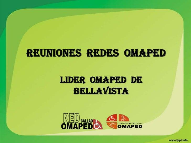 REUNIONES REDES OMAPED     LIDER OMAPED DE        BELLAVISTA