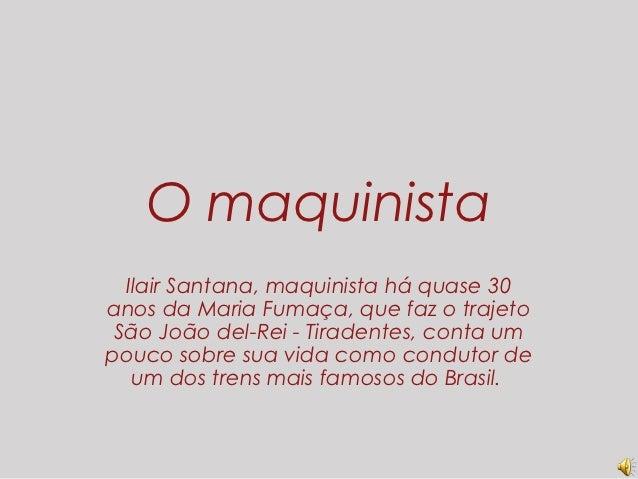 O maquinista  Ilair Santana, maquinista há quase 30anos da Maria Fumaça, que faz o trajeto São João del-Rei - Tiradentes, ...