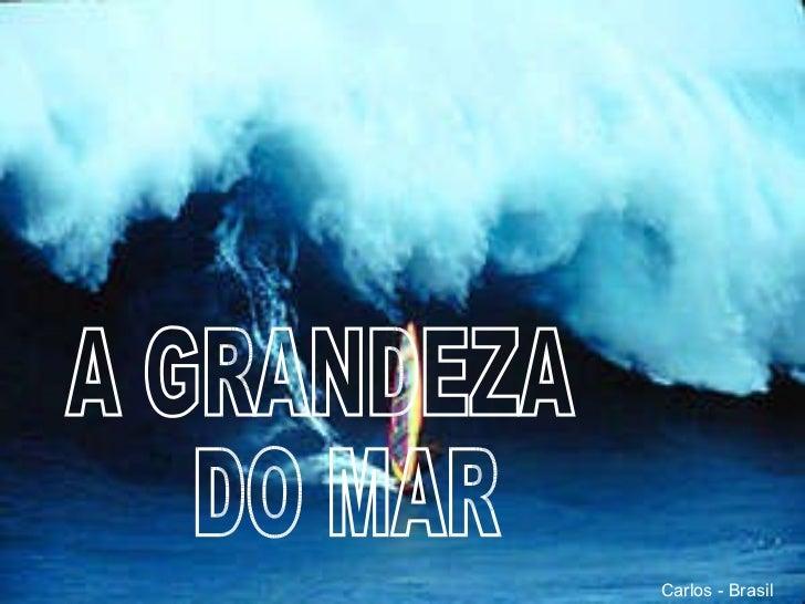 A GRANDEZA DO MAR Carlos - Brasil