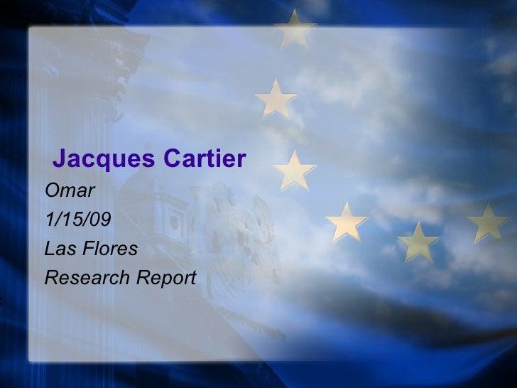 Jacques Cartier Omar 1/15/09 Las Flores Research Report