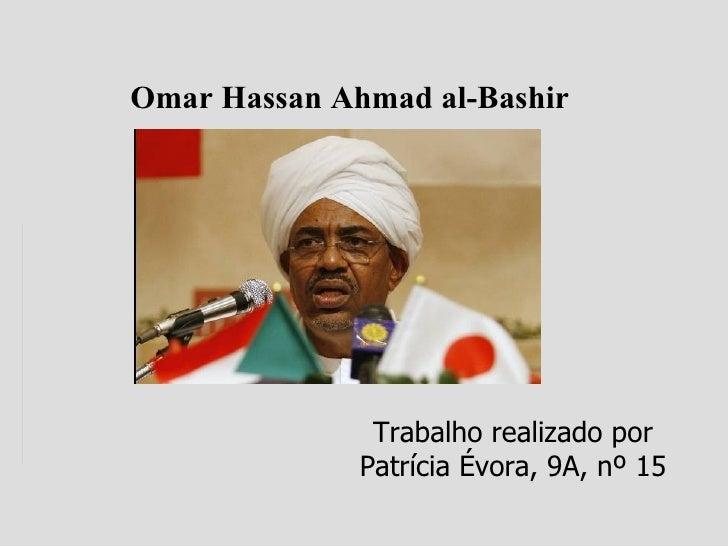 Omar Hassan Ahmad al-Bashir                    Trabalho realizado por               Patrícia Évora, 9A, nº 15