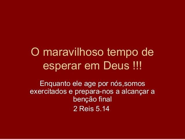 Deus é Maravilhoso Frases De Deus: O Maravilhoso Tempo De Esperar Em Deus