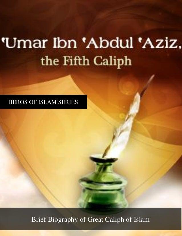 Brief Biography of Great Caliph of Islam HEROS OF ISLAM SERIES