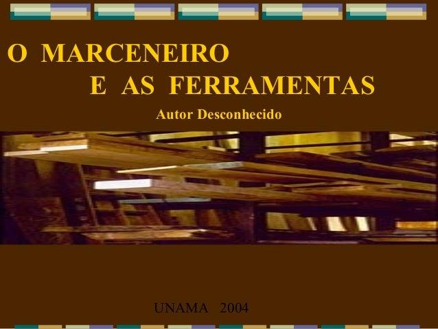 O MARCENEIRO E AS FERRAMENTAS Autor Desconhecido  UNAMA 2004