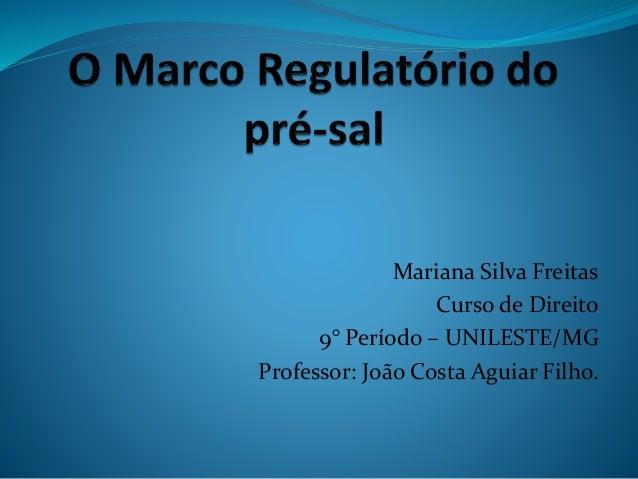 Mariana Silva Freitas Curso de Direito 9° Período – UNILESTE/MG Professor: João Costa Aguiar Filho.