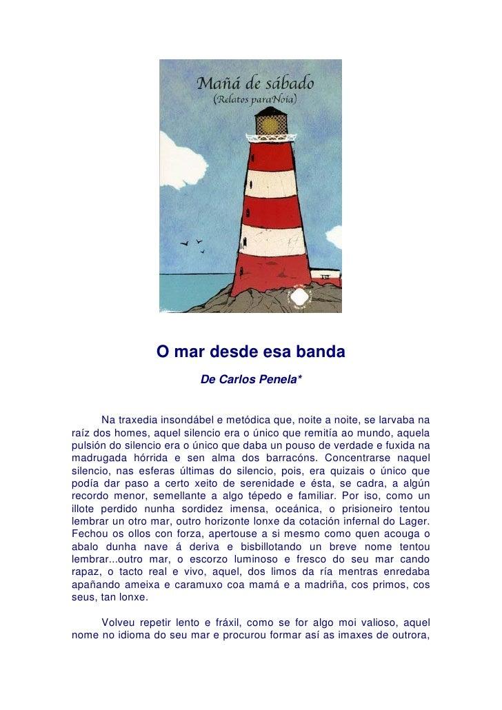 O mar desde esa banda                           De Carlos Penela*          Na traxedia insondábel e metódica que, noite a ...