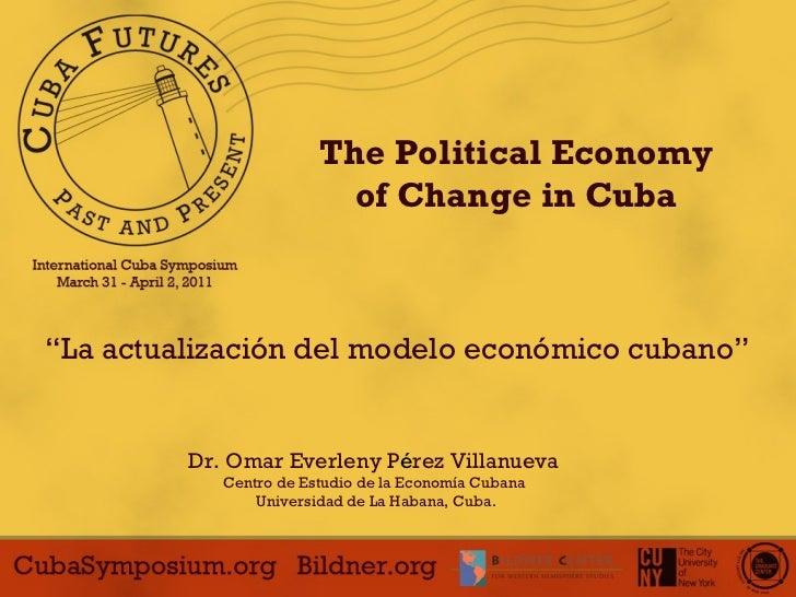""""""" La actualización del modelo económico cubano"""" Dr. Omar Everleny P é rez Villanueva  Centro de Estudio de la Economía Cub..."""