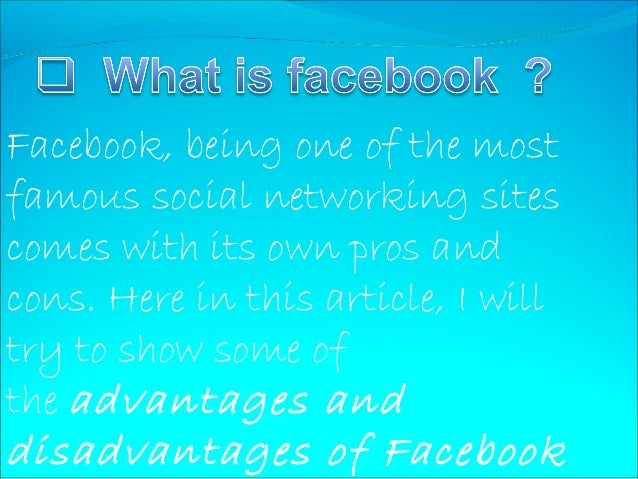 merits and demerits of facebook Advantages and disadvantages of social networking 1569 words | 7 pages advantages and disadvantages of social networking by donna cosmato whether you are a social.