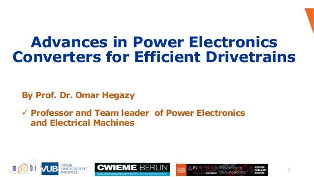 Advances in Power Electronics Converters for Efficient Drivetrains 1 By Prof. Dr. Omar Hegazy ü Professor and Team leader ...