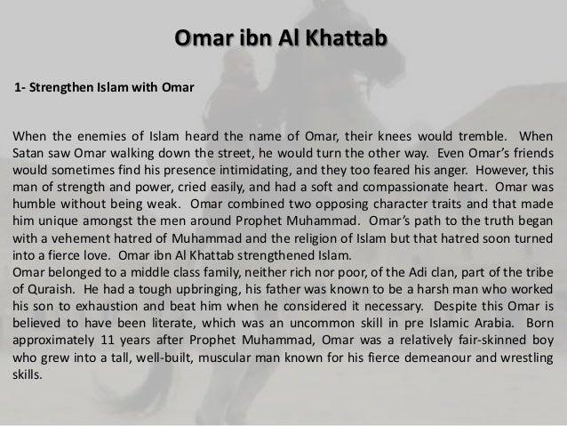 Omar ibn Al Khattab1- Strengthen Islam with OmarWhen the enemies of Islam heard the name of Omar, their knees would trembl...