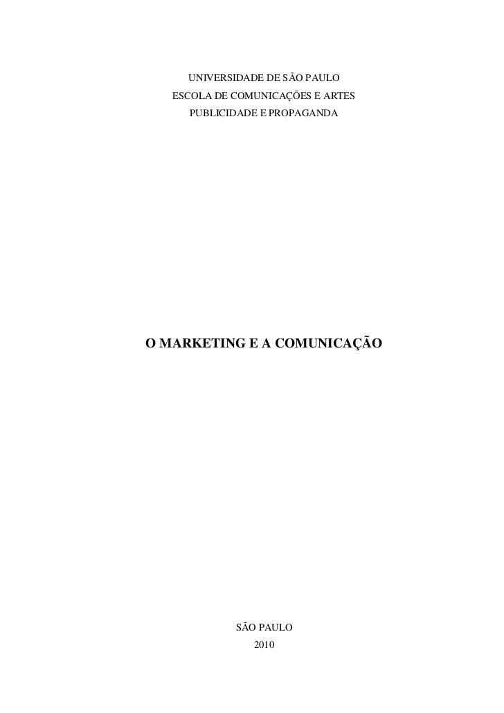 UNIVERSIDADE DE SÃO PAULO<br />ESCOLA DE COMUNICAÇÕES E ARTES <br />PUBLICIDADE E PROPAGANDA<br />O MARKETING E A COMUNICA...