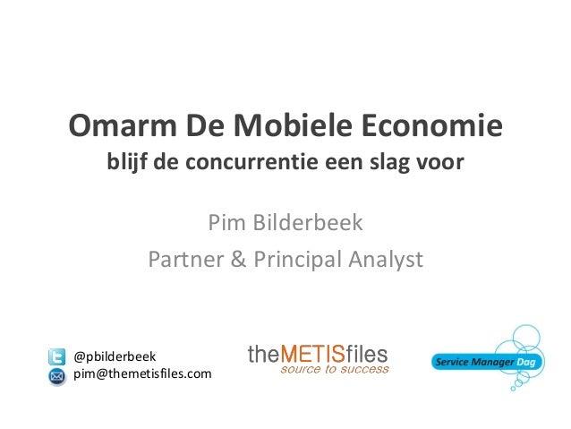 Omarm De Mobiele Economieblijf de concurrentie een slag voorPim BilderbeekPartner & Principal Analyst@pbilderbeekpim@theme...