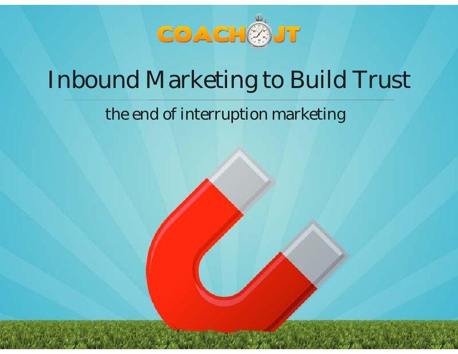 Inbound Marketing to Build Trust      the end of interruption marketing