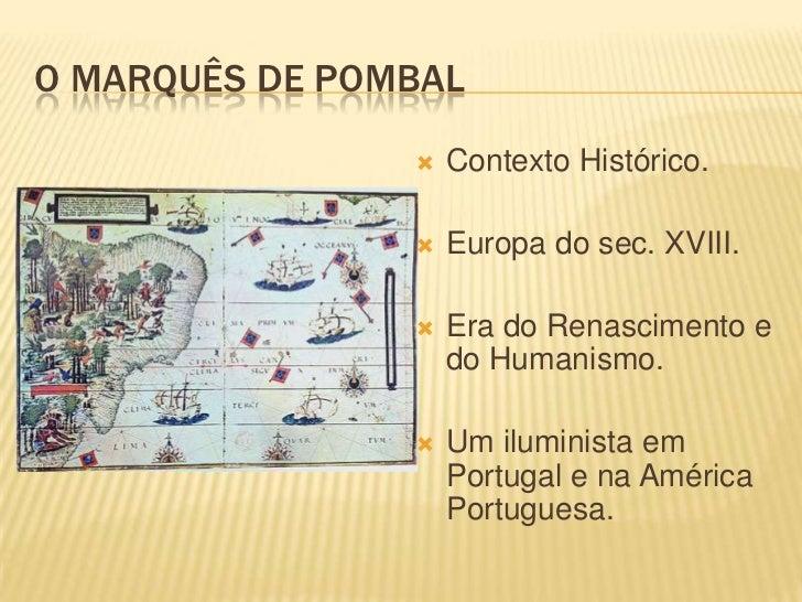 O MARQUÊS DE POMBAL                   Contexto Histórico.                   Europa do sec. XVIII.                   Era...
