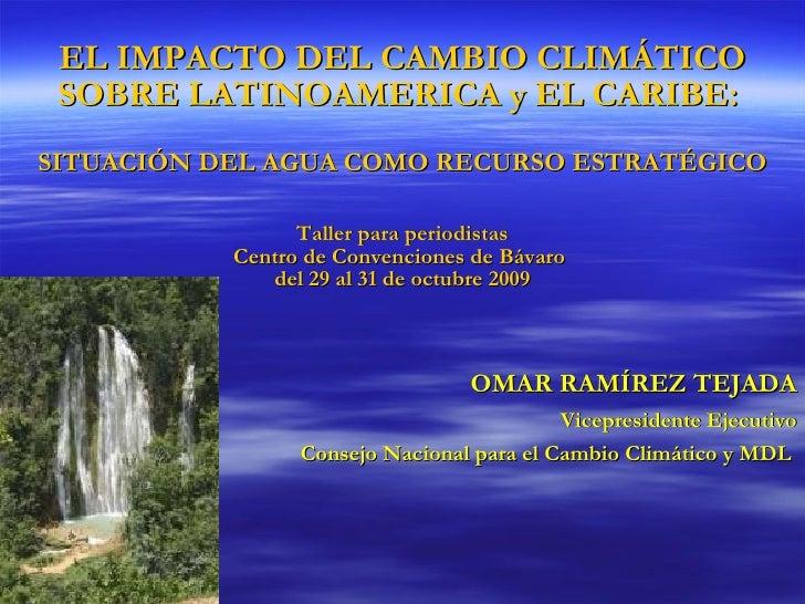 EL IMPACTO DEL CAMBIO CLIMÁTICO SOBRE LATINOAMERICA y EL CARIBE:  SITUACIÓN DEL AGUA COMO RECURSO ESTRATÉGICO Taller para ...