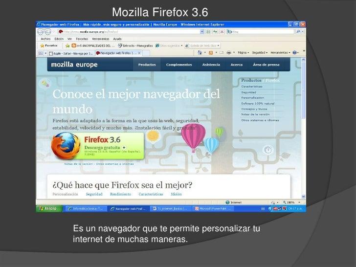 Mozilla Firefox 3.6<br />Es un navegador que te permite personalizar tu internet de muchas maneras.<br />