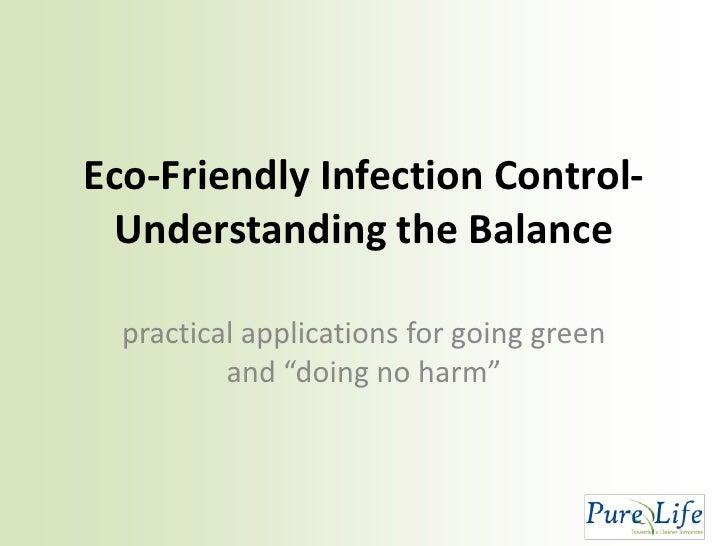 "Eco-Friendly Infection Control-   Understanding the Balance    practical applications for going green           and ""doing..."