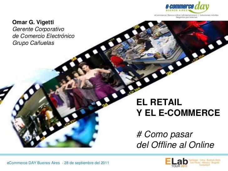 Omar G. Vigetti  Gerente Corporativo  de Comercio Electrónico  Grupo Cañuelas                                             ...