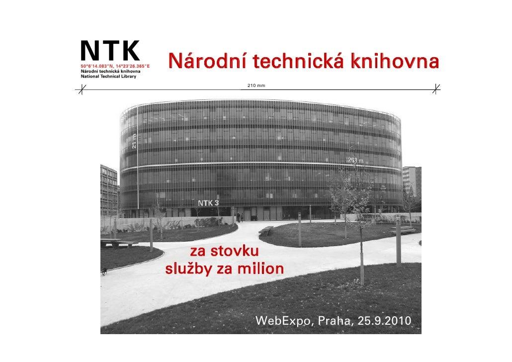Národní technická knihovna            210 mm        za stovku služby za milion                WebExpo, Praha, 25.9.2010