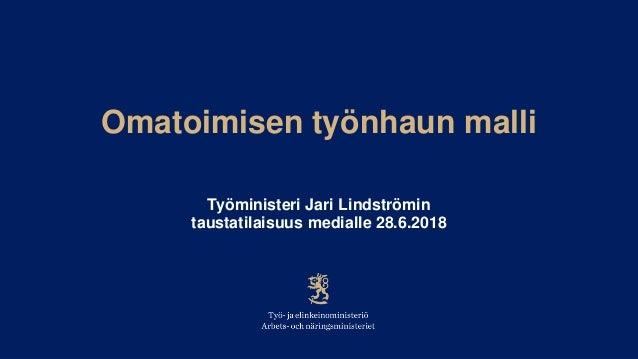 Omatoimisen työnhaun malli Työministeri Jari Lindströmin taustatilaisuus medialle 28.6.2018