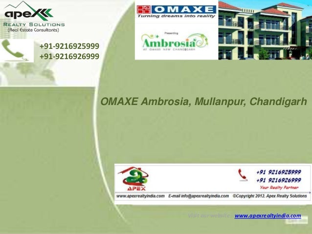s +91-9216925999 +91-9216926999  OMAXE Ambrosia, Mullanpur, Chandigarh  Visit our website:- www.apexrealtyindia.com