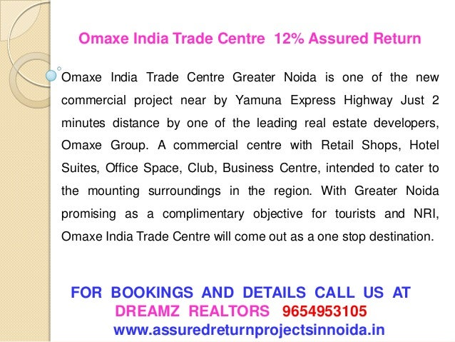 FOR BOOKINGS AND DETAILS CALL US ATDREAMZ REALTORS 9654953105www.assuredreturnprojectsinnoida.inOmaxe India Trade Centre 1...