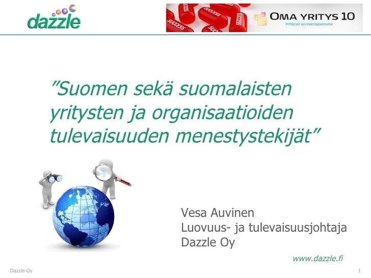""""""" Suomen sekä suomalaisten yritysten ja organisaatioiden tulevaisuuden menestystekijät"""" Dazzle Oy Vesa Auvinen Luovuus- ja..."""
