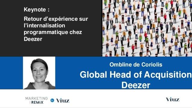 Keynote : Retour d'expérience sur l'internalisation programmatique chez Deezer Les Nouvelles Frontières du Marketing Digit...