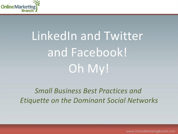 Small Business Best Practices and  Etiquette on the Dominant Social Networks LinkedIn and Twitter  and Facebook!  Oh My! w...