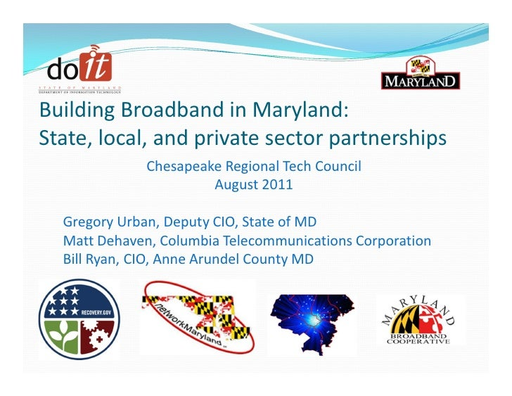 Building Broadband in Maryland:State, local, and private sector partnerships              Chesapeake Regional Tech Council...