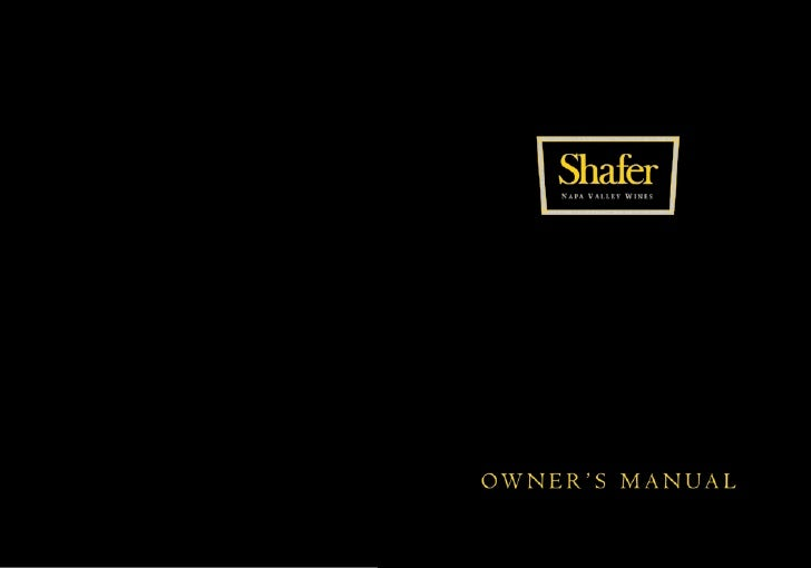 1 SH AFE R OWNE R 'S MANUAL    Winemaking at Shafer The Shafer approach to vineyard cultivation and winemaking            ...