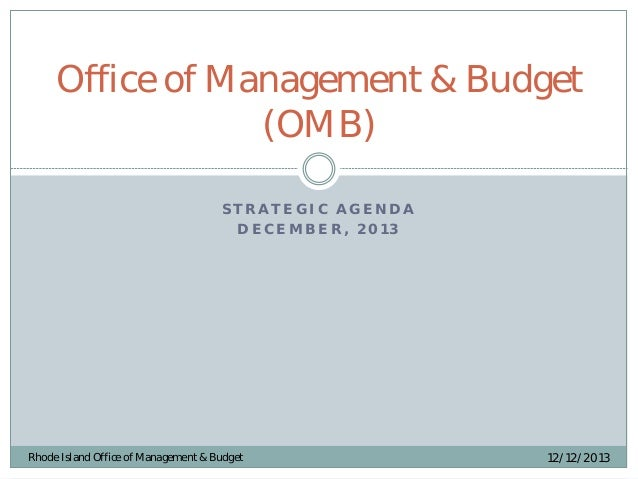 Office of Management & Budget (OMB) STRATEGIC AGENDA DECEMBER, 2013  Rhode Island Office of Management & Budget  12/12/201...