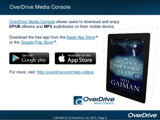 v.08132013 | © OverDrive, Inc. 2013 | Page 3 OverDrive Media Console allows users to download and enjoy EPUB eBooks and MP...