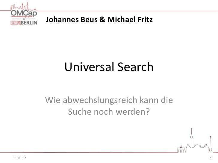 Johannes Beus & Michael Fritz               Universal Search           Wie abwechslungsreich kann die                Suche...