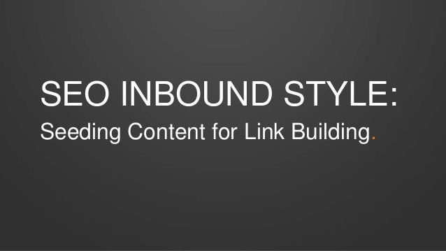 SEO INBOUND STYLE: Seeding Content for Link Building.