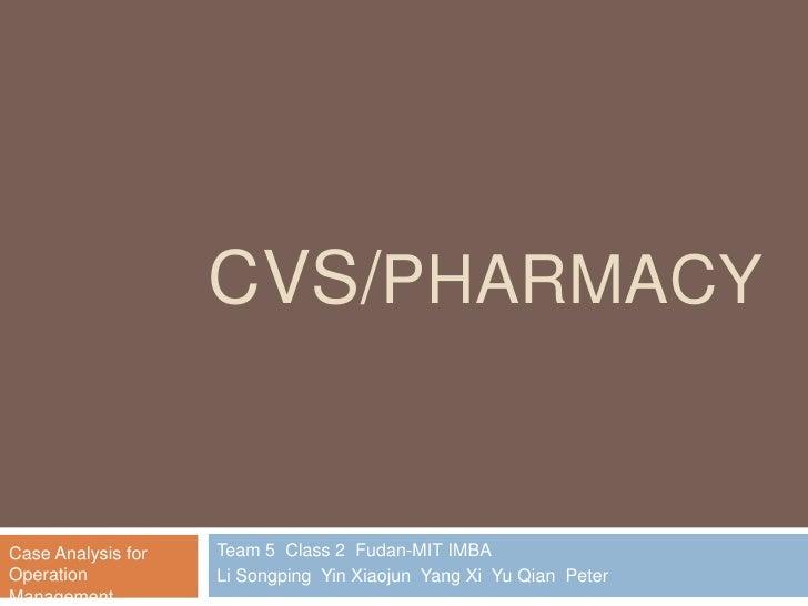 CVS/PHARMACYCase Analysis for   Team 5 Class 2 Fudan-MIT IMBAOperation           Li Songping Yin Xiaojun Yang Xi Yu Qian P...