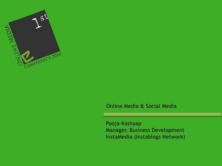 Online Media & Social Media<br />Pooja Kashyap<br />Manager, Business Development<br />InstaMedia (Instablogs Network)<br />