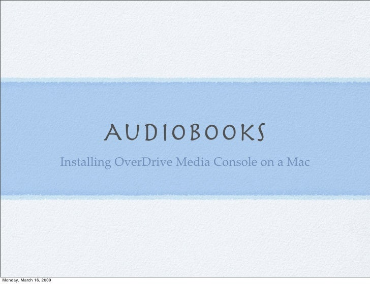 Audiobooks                          Installing OverDrive Media Console on a Mac     Monday, March 16, 2009