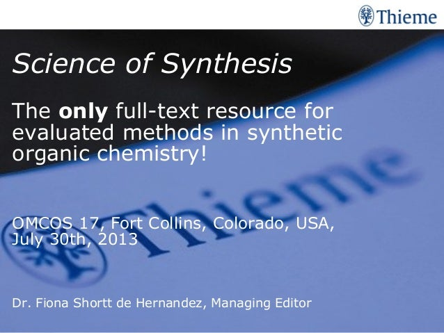 Thema der Präsentation | Datum Science of Synthesis The only full-text resource for evaluated methods in synthetic organic...