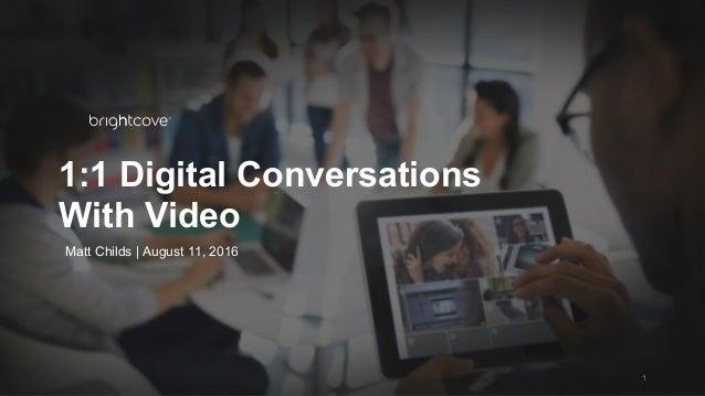 Brightcove Inc. 1:1 Digital Conversations With Video 1 Matt Childs | August 11, 2016