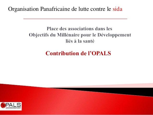 Organisation Panafricaine de lutte contre le sida  Contribution de l'OPALS