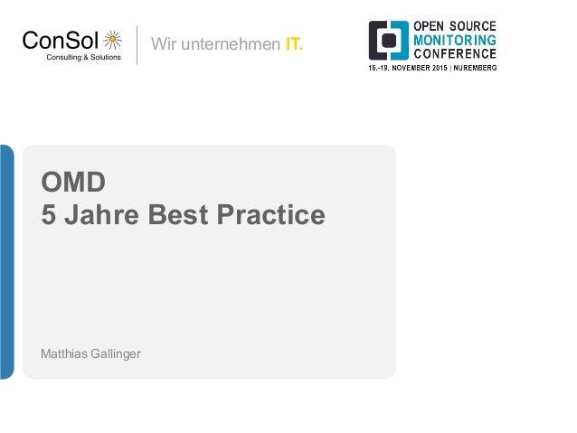 Wir unternehmen IT. OMD 5 Jahre Best Practice Matthias Gallinger