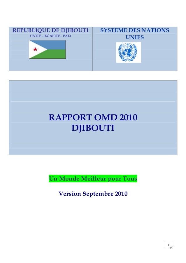 1 REPUBLIQUE DE DJIBOUTI UNITE – EGALITE - PAIX SYSTEME DES NATIONS UNIES RAPPORT OMD 2010 DJIBOUTI Un Monde Meilleur pour...