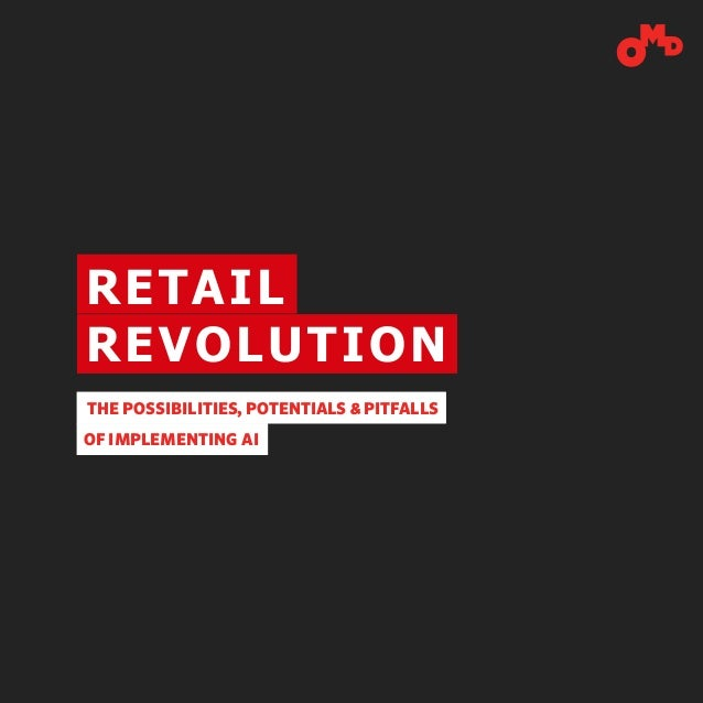 RETAIL REVOLUTION THE POSSIBILITIES, POTENTIALS & PITFALLS OF IMPLEMENTING AI