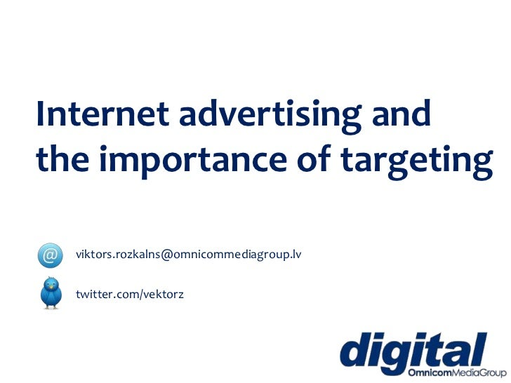 Internet advertisingand theimportance oftargeting<br />viktors.rozkalns@omnicommediagroup.lv<br />twitter.com/vektorz<b...