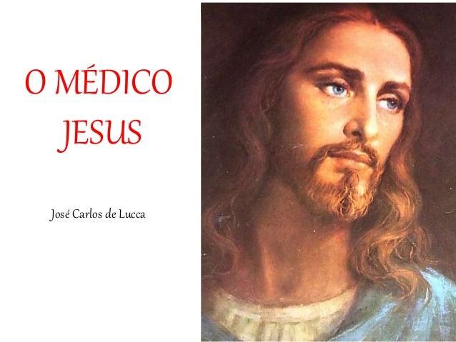 O MÉDICO JESUS José Carlos de Lucca