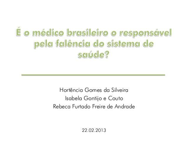 Hortência Gomes da Silveira Isabela Gontijo e Couto Rebeca Furtado Freire de Andrade 22.02.2013