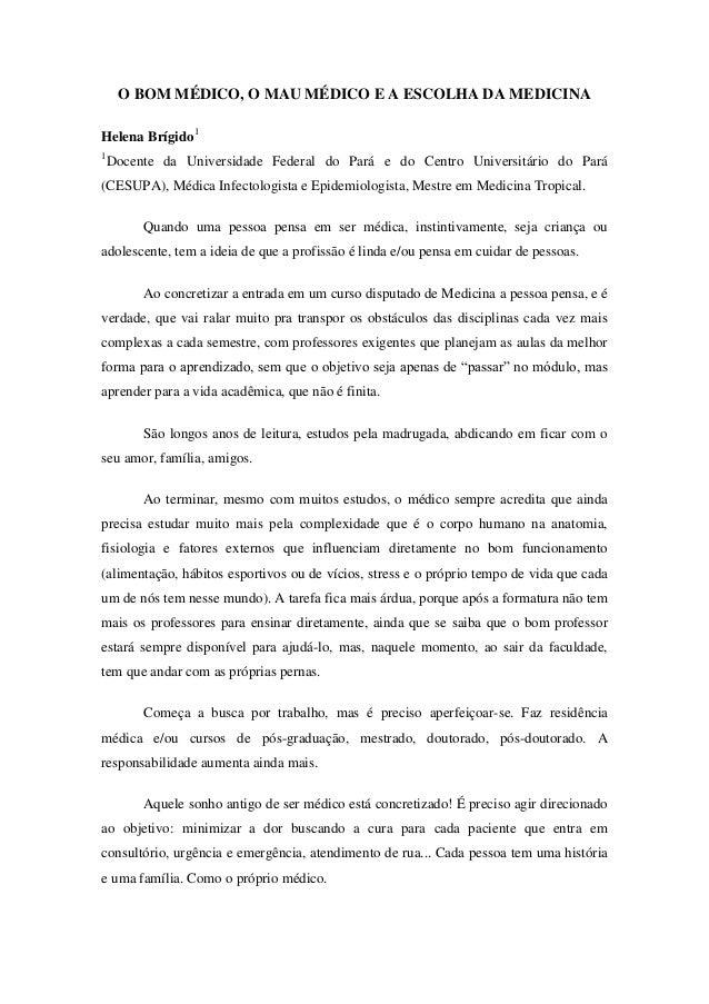 O BOM MÉDICO, O MAU MÉDICO E A ESCOLHA DA MEDICINA Helena Brígido1 1 Docente da Universidade Federal do Pará e do Centro U...